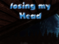 Loosing my head