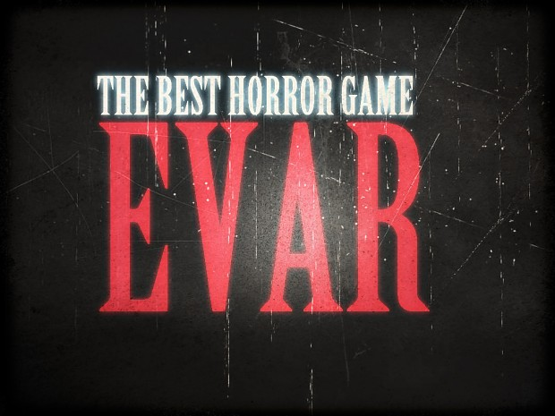 The Best Horror Game EVAR