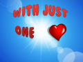 With Just One Heart