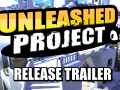Unleashed Project Release Trailer