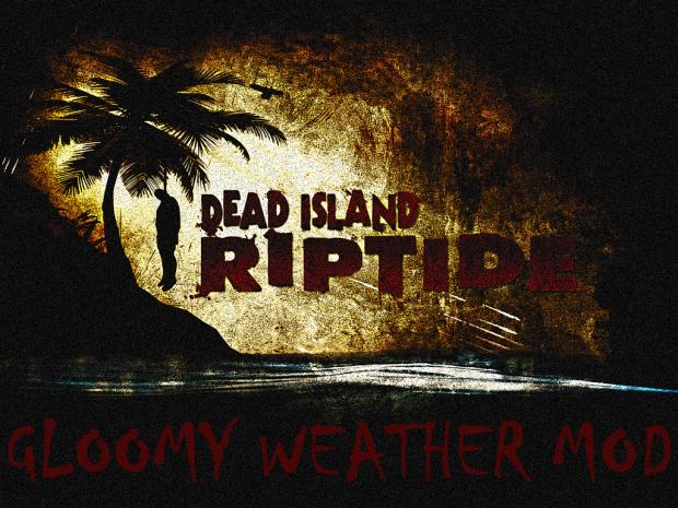 Dead Island Riptide Gloomy Weather Mod