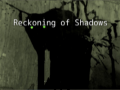 Reckoning of Shadows - Demo