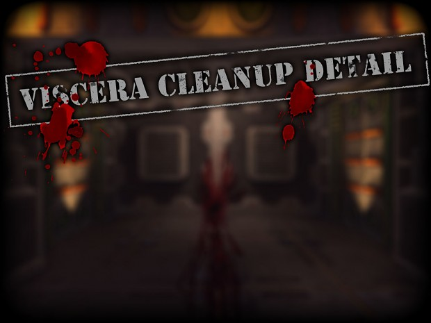 Viscera Cleanup Detail - Alpha v0.1