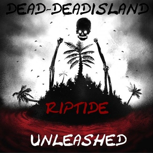 Dead-DeadIslands Riptide Unleashed