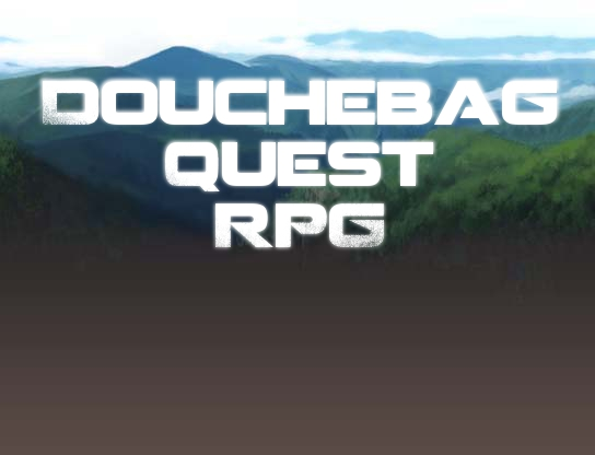 Douchebag Quest RPG Ver1