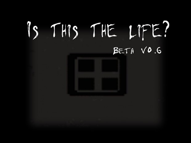 Is This The Life? v0.6