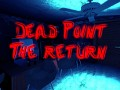 Dead Point: The Ruturn (Demo)