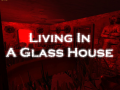 Living In A Glass House Parts 1 & 2