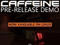 Caffeine Pre-Release Demo v105 (Linux)