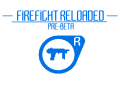 FIREFIGHT RELOADED - PRE BETA.