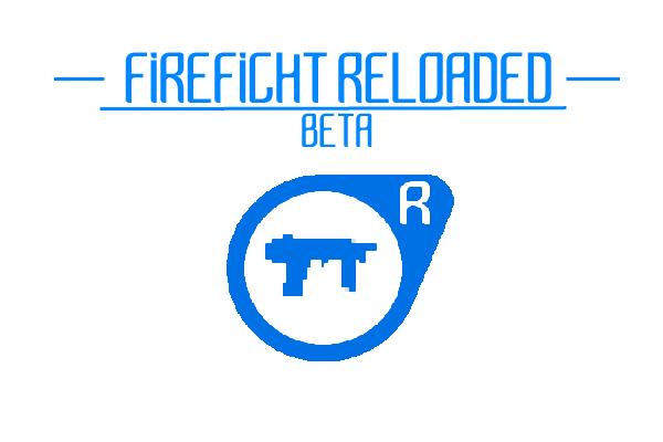 FIREFIGHT RELOADED - BETA.