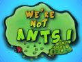 We're not ants
