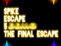 Spike Escape 5 - The Final Escape DEMO Release!
