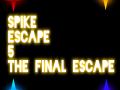 Spike Escape 5 - The Final Escape