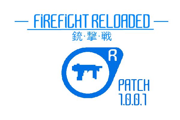 FIREFIGHT RELOADED RELEASE PATCH 1.0.0.1