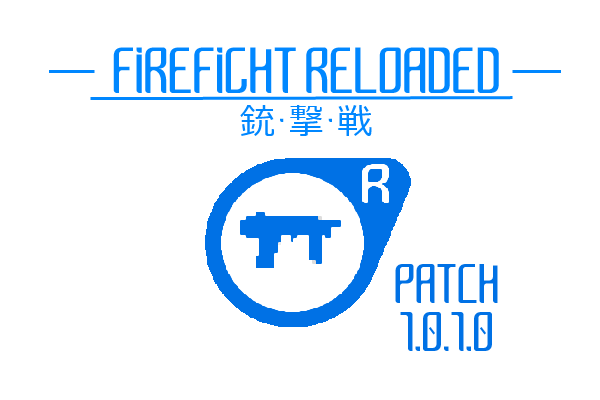 FIREFIGHT RELOADED RELEASE PATCH 1.0.1.0