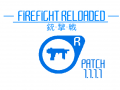 FIREFIGHT RELOADED RELEASE PATCH 1.1.1.1