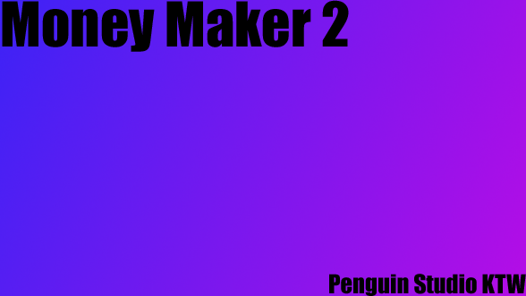 Money maker 2 V.1