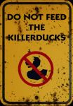 Do not feed the Killerducks!