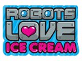 Robots Love Ice Cream
