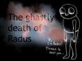 The ghastly death of Radus
