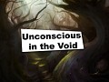 Unconscious in the Void