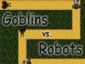 Goblins vs. Robots