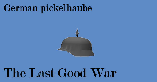 The Last Good War - German pickelhauble