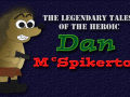 The Legendary Tales of the Heroic Dan McSpikerton