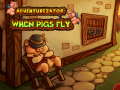 Adventurezator: When Pigs Fly