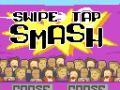 Swipe Tap Smash