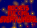 ROCKETS F**KING EVERYWHERE
