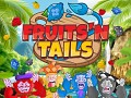 Fruits'n Tails