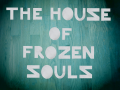 The House of Frozen Souls