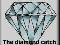 The diamond catch