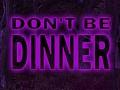 Don't Be Dinner