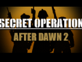 Secret Operation: After Dawn 2