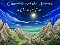 Chronicles of the Arcane: a Desert Tale