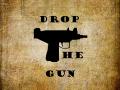 Drop The Gun