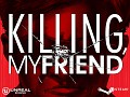 Killing, My Friend