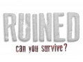 RUINED - can you survive?