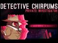 Detective Chirpums: Private Investigator