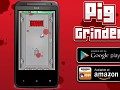 Pig Grinder! Out now for Android!