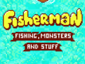 The Fisherman - Fishing, monsters and stuff
