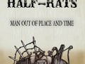 Half-Rats - Man Out of Place and Time