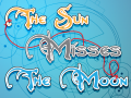 The Sun Misses The Moon