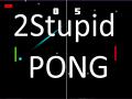 2Stupid PONG
