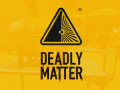 DeadlyMatter®