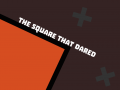 The Square that Dared
