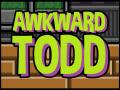 Awkward Todd